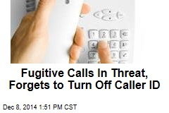 Fugitive Calls In Threat, Forgets to Turn Off Caller ID