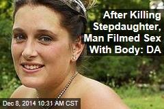 After Killing Stepdaughter, Man Filmed Sex With Body: DA