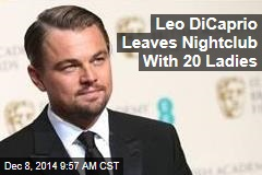Leo DiCaprio Leaves Nightclub With 20 Ladies