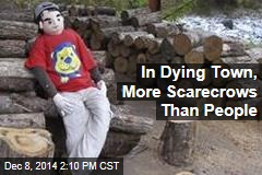 In Dying Town, More Scarecrows Than People