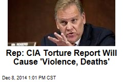 Rep: CIA Torture Report Will Cause 'Violence, Deaths'