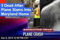 3 Dead After Plane Slams Into Maryland Home