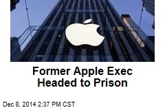 Former Apple Exec Headed to Prison