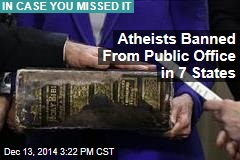 Atheists Banned From Public Office in 7 States