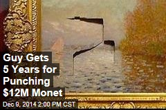 Guy Gets 5 Years for Punching $12M Monet