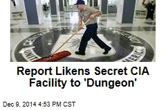 Report Likens Secret CIA Facility to 'Dungeon'