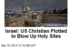 Israel: US Christian Plotted to Blow Up Holy Sites
