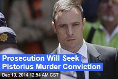 Prosecution Will Seek Pistorius Murder Conviction