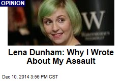 Lena Dunham: Why I Wrote About My Assault