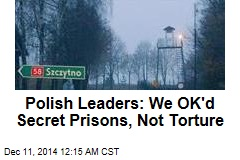 Polish Leaders: We OK'd Secret Prisons, Not Torture