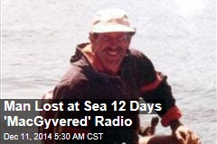 Man Lost at Sea 12 Days 'MacGyvered' Radio
