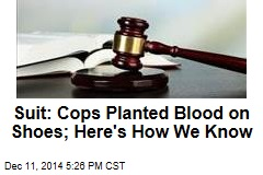 Suit: Cops Planted Blood on Shoes; Here's How We Know