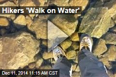 Hikers 'Walk on Water'