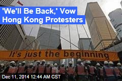 'We'll Be Back,' Vow Hong Kong Protesters