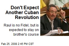 Don't Expect Another Cuban Revolution