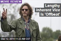 Lengthy Inherent Vice Is 'Offbeat'