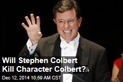 Will Stephen Colbert Kill Character Colbert?