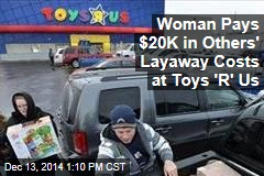 Woman Pays $20K in Others' Layaway Costs at Toys 'R' Us