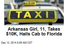 Arkansas Girl, 11, Takes $10K, Hails Cab to Florida