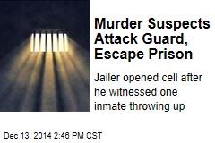 Murder Suspects Attack Guard, Escape Prison