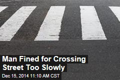 Man Fined for Crossing Street Too Slowly