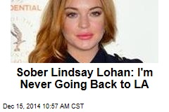Sober Lindsay Lohan: I'm Never Going Back to LA