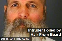 Intruder Foiled by Hair From Beard