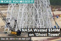 NASA Wasted $349M on 'Ghost Tower'