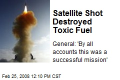 Satellite Shot Destroyed Toxic Fuel