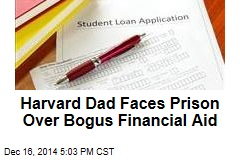 Harvard Dad Faces Prison Over Bogus Financial Aid