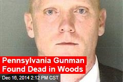Pennsylvania Gunman Found Dead in Woods