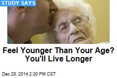 Feel Younger Than Your Age? You'll Live Longer