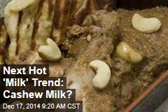 Next Hot 'Milk' Trend: Cashew Milk?