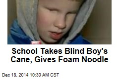School Takes Blind Boy's Cane, Gives Foam Noodle