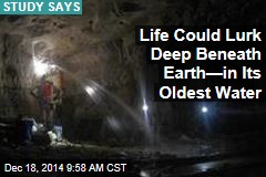 Life Could Lurk Deep Beneath Earth—in Its Oldest Water