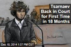 Tsarnaev Back in Court for First Time in 18 Months