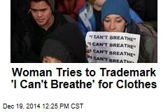 Woman Tries to Trademark 'I Can't Breathe' for Clothes