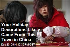 Your Holiday Decorations Likely Came From This Town in China