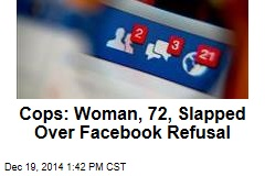 Cops: Woman, 72, Slapped Over Facebook Refusal