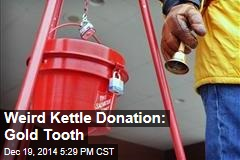 Weird Kettle Donation: Gold Tooth