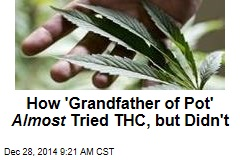 How 'Grandfather of Pot' Almost Tried THC, but Didn't