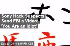 Sony Hack Suspects Send FBI a Video: 'You Are an Idiot'