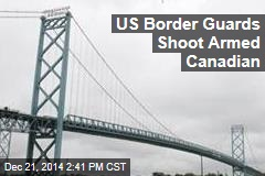 US Border Guards Shoot Armed Canadian