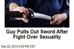 Guy Pulls Out Sword After Fight Over Sexuality