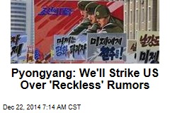 Pyongyang: We'll Strike US Over 'Reckless' Rumors