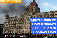 Spies Could've Halted 'India's 9/11,' Failed to Connect Dots