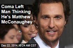 Coma Left Man Thinking He's Matthew McConaughey