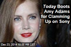 Today Boots Amy Adams for Clamming Up on Sony