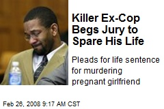 Killer Ex-Cop Begs Jury to Spare His Life