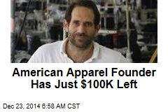 American Apparel Founder Had Just $100K Left